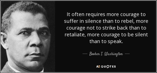 quote-it-often-requires-more-courage-to-suffer-in-silence-than-to-rebel-more-courage-not-to-booker-t-washington-53-20-96